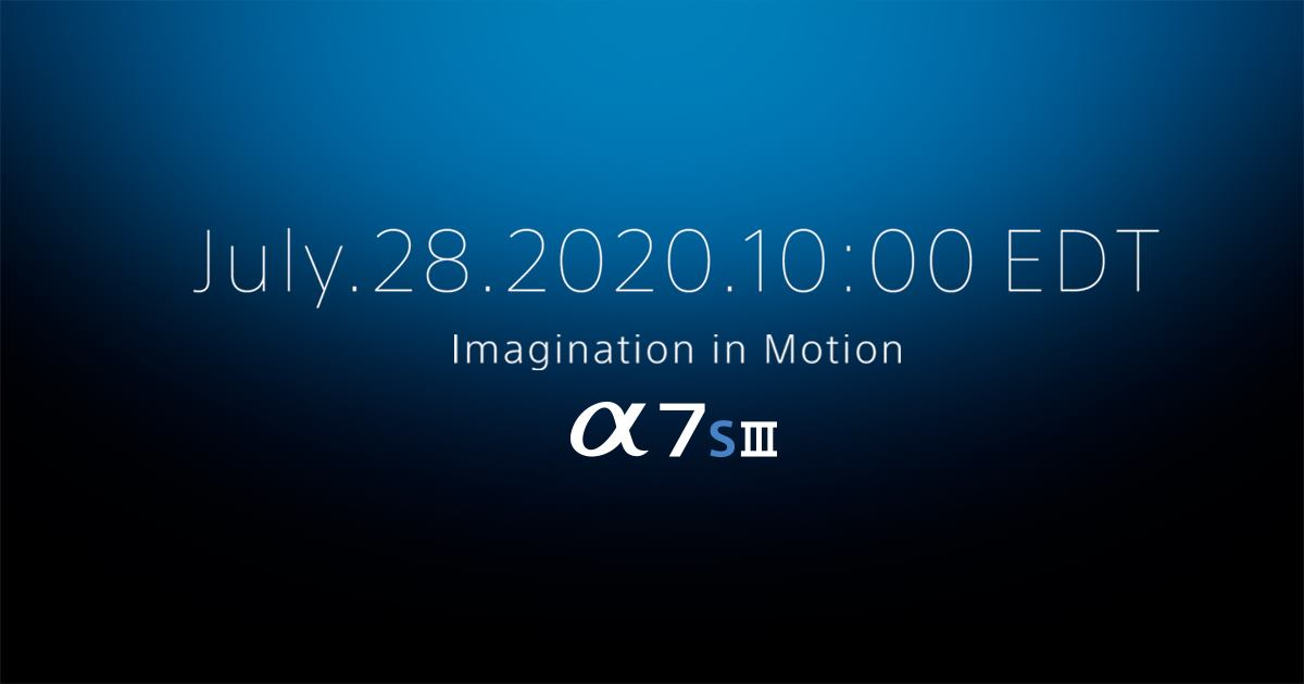 Sony A7S III Official Announcement July 28 | Will This Be Their Flagship Stills & Video Camera?