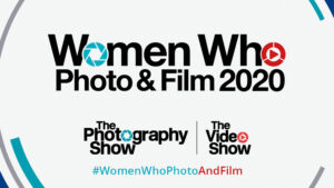 The Photography Show & The Video Show Announces Women Who Photo & Film Campaign 2020
