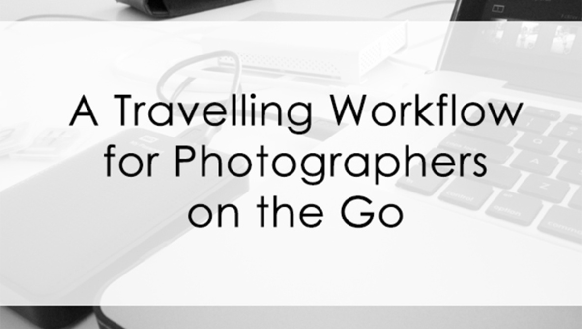 A Fast and Efficient Workflow for the Traveling Photographer